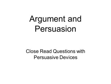 Argument and Persuasion Close Read Questions with Persuasive Devices.