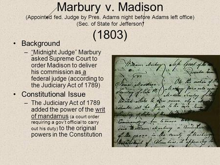 "Marbury v. Madison (Appointed fed. Judge by Pres. Adams night before Adams left office) (Sec. of State for Jefferson) (1803) Background –""Midnight Judge"""