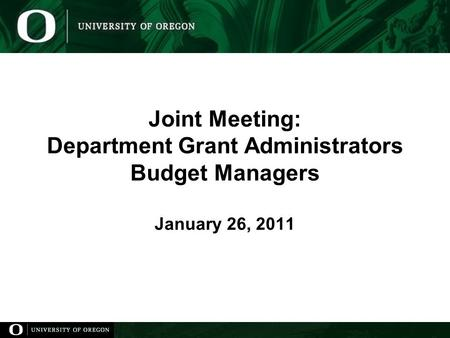 Joint Meeting: Department Grant Administrators Budget Managers January 26, 2011.