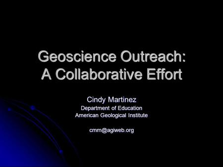 Geoscience Outreach: A Collaborative Effort Cindy Martinez Department of Education American Geological Institute