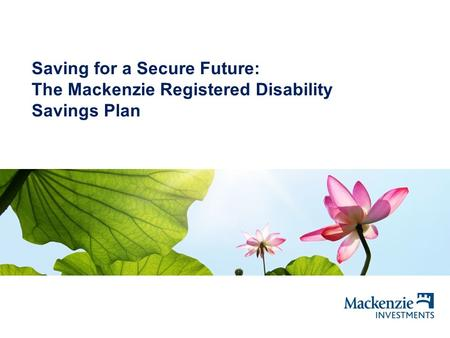 Saving for a Secure Future: The Mackenzie Registered Disability Savings Plan Mackenzie Investments.