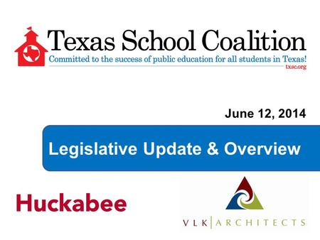 Legislative Update & Overview June 12, 2014.  November 4, 2014 - Election Day  November 10, 2014 - Bill filing begins  January 13, 2015 – 84 th Session.