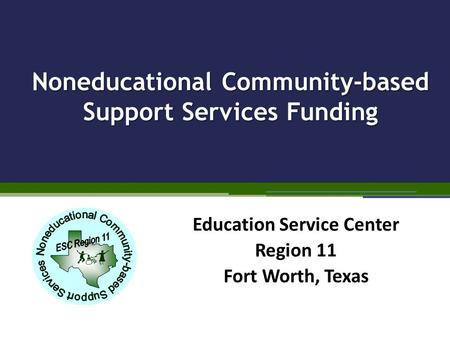 Noneducational Community-based Support Services Funding Education Service Center Region 11 Fort Worth, Texas.