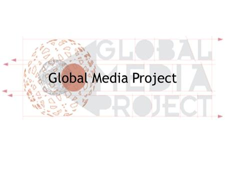 Global Media Project. The Global Media Project The Global Media Project launched at the Watson Institute in 2006 to explore the increasing role of media.