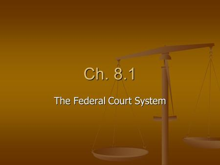 Ch. 8.1 The Federal Court System. Equal Justice for All Courts are meant to settle civil disputes between private parties, a private party v. the government,