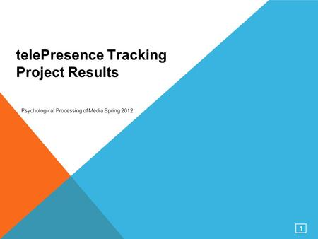 1 telePresence Tracking Project Results Psychological Processing of Media Spring 2012.