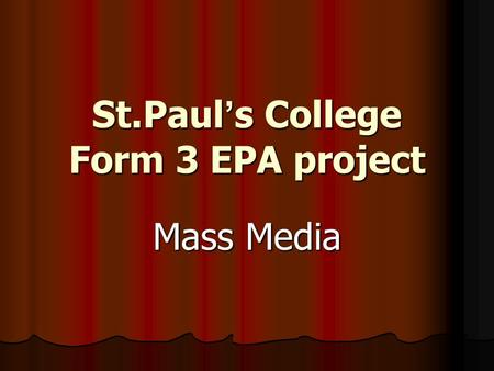 St.Paul ' s College Form 3 EPA project Mass Media.