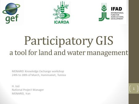 MENARID Knowledge Exchange workshop 24th to 28th of March, Hammamet, Tunisia H. Jazi National Project Manager MENARID, Iran 1 Participatory GIS a tool.