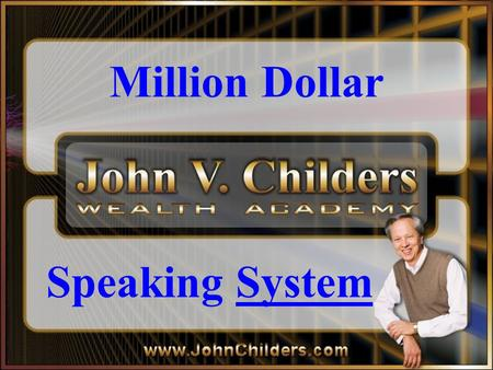 Million Dollar Speaking System. 4 th Stage Of Career 1. Had A Job 2. Made $1,000,000 in 3 years 3. Taught People What Worked 4. Teach You How To Teach.