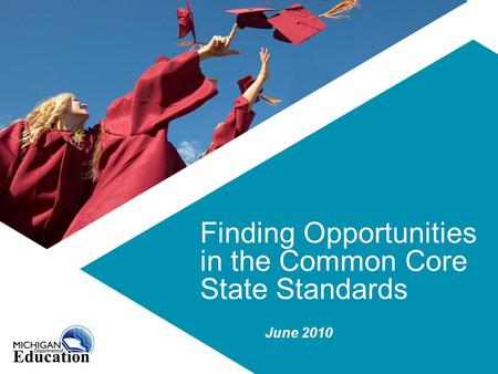 Finding Opportunities in the Common Core State Standards June 2010.