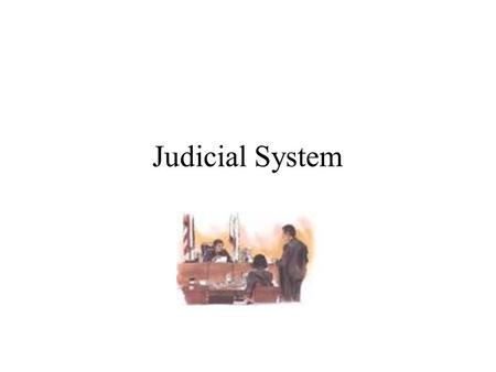 Judicial System State Trial Courts (Superior Courts) State Courts of Appeals State Supreme Court Federal District Courts Federal Courts of Appeals U.S.