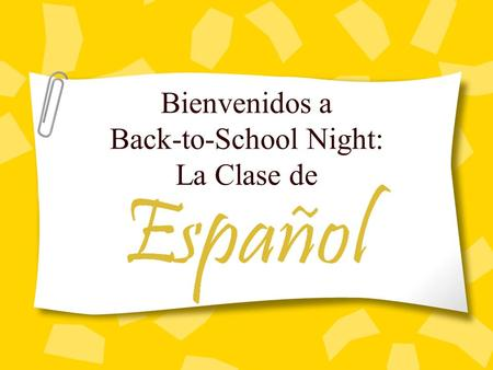 Bienvenidos a Back-to-School Night: La Clase de. Spanish I and II Spanish I and II are introductory courses designed to develop fluency and mutual understanding.