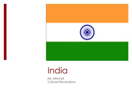 India Ms. Mitchell Cultural Revolutions. India  7 th largest country (land-size)  2 nd largest country (population size) with 1.2 billion people  Most.