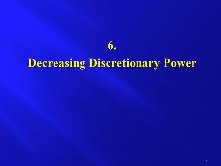 6. Decreasing Discretionary Power 1. Definition of discretionary power Discretionary power is the power to issue a regulatory measure (of general or particular.