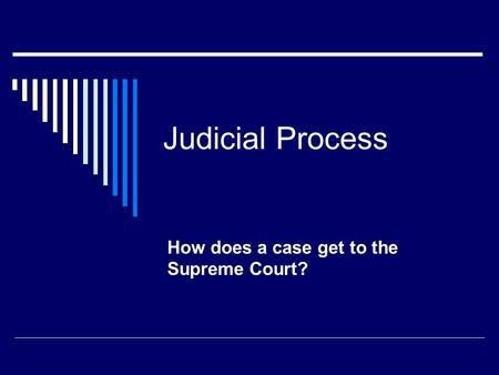 Judicial Process How does a case get to the Supreme Court?