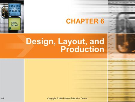 6-1 Copyright © 2009 Pearson Education Canada CHAPTER 6 Design, Layout, and Production.