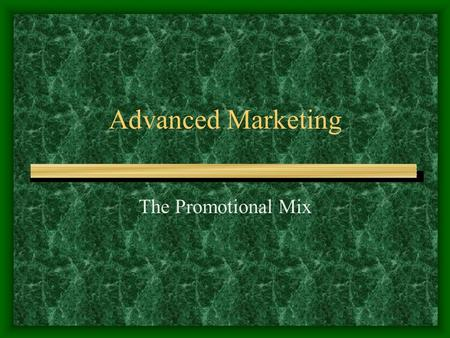 Advanced Marketing The Promotional Mix. Promotion Defined Any form of communication used to inform & persuade consumers to buy products or services.