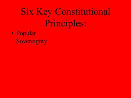 Six Key Constitutional Principles: Popular Sovereignty.