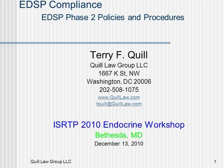 Quill Law Group LLC1 EDSP Compliance EDSP Phase 2 Policies and Procedures Terry F. Quill Quill Law Group LLC 1667 K St, NW Washington, DC 20006 202-508-1075.
