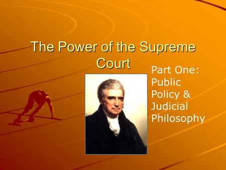 The Power of the Supreme Court Part One: Public Policy & Judicial Philosophy.