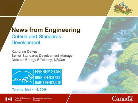 News from Engineering Criteria and Standards Development Katherine Delves Senior Standards Development Manager Office of Energy Efficiency, NRCan Toronto,