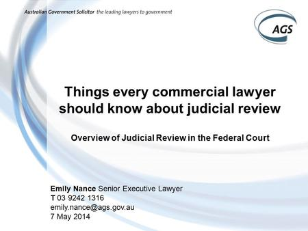 Things every commercial lawyer should know about judicial review Overview of Judicial Review in the Federal Court Emily Nance Senior Executive Lawyer T.