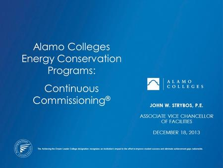 Alamo Colleges Energy Conservation Programs: Continuous Commissioning ® The Achieving the Dream Leader College designation recognizes an institution's.
