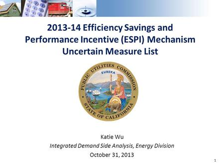 2013-14 Efficiency Savings and Performance Incentive (ESPI) Mechanism Uncertain Measure List Katie Wu Integrated Demand Side Analysis, Energy Division.