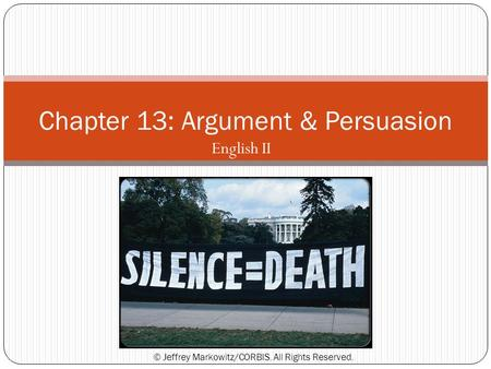English II Chapter 13: Argument & Persuasion © Jeffrey Markowitz/CORBIS. All Rights Reserved.