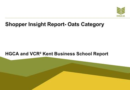 Shopper Insight Report- Oats Category HGCA and VCR² Kent Business School Report.