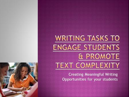 Creating Meaningful Writing Opportunities for your students.