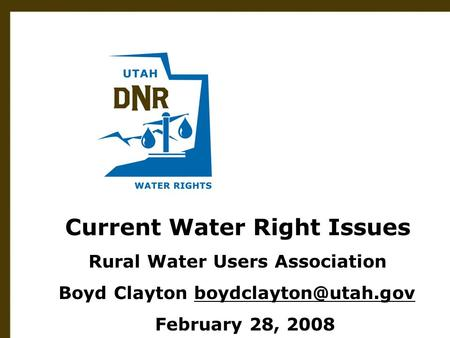 Utah Division of Water Rights June 21, 2004 Current Water Right Issues Rural Water Users Association Boyd Clayton
