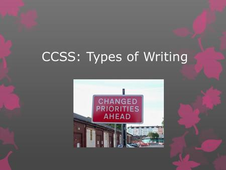 CCSS: Types of Writing. Common Core: Writing Anchor Standards Text Types and Purposes* 1. Write arguments to support claims in an analysis of substantive.