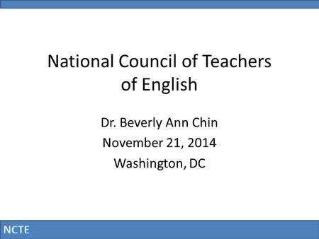 National Council of Teachers of English Dr. Beverly Ann Chin November 21, 2014 Washington, DC.