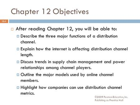 ©2009 Pearson Education, Inc. Publishing as Prentice Hall Chapter 12 Objectives  After reading Chapter 12, you will be able to:  Describe the three major.