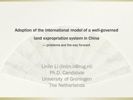 Adoption of the international model of a well-governed land expropriation system in China —- problems and the way forward Linlin Li