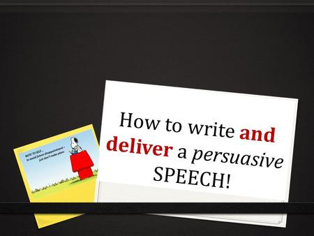 How to write and deliver a persuasive SPEECH!. STEP 1. STEP 1. MAKE SURE THAT YOU CHOOSE A TOPIC WHICH INTERESTS YOU! Here are a few different speech.