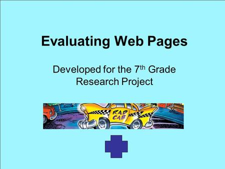 Evaluating Web Pages Developed for the 7 th Grade Research Project.