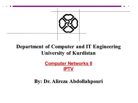 Department of Computer and IT Engineering University of Kurdistan Computer Networks II IPTV By: Dr. Alireza Abdollahpouri.