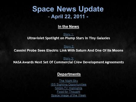 Space News Update - April 22, 2011 - In the News Story 1: Story 1: Ultraviolet Spotlight on Plump Stars in Tiny Galaxies Story 2: Cassini Probe Sees Electric.