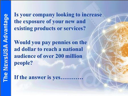Is your company looking to increase the exposure of your new and existing products or services? Would you pay pennies on the ad dollar to reach a national.
