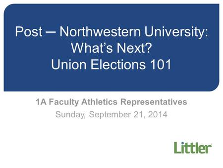 Post ─ Northwestern University: What's Next? Union Elections 101 1A Faculty Athletics Representatives Sunday, September 21, 2014.