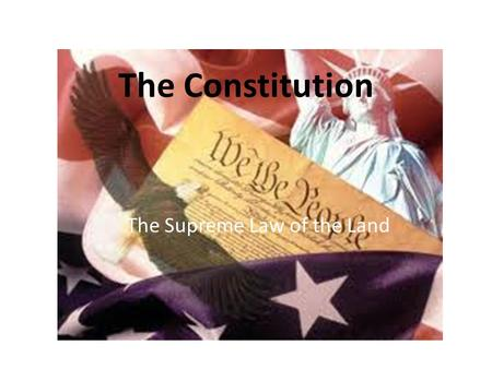 The Constitution The Supreme Law of the Land. 6 Basic Principles the Constitution is Built On #1: Popular Sovereignty – The people are all Powerful.