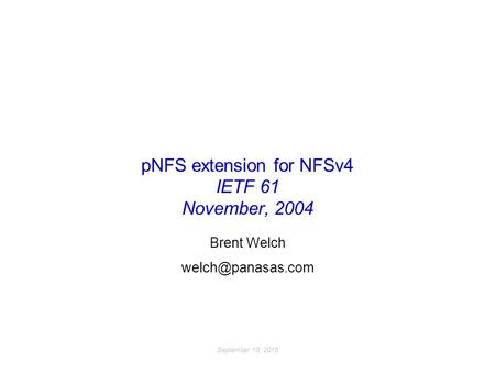 September 10, 2015 pNFS extension for NFSv4 IETF 61 November, 2004 Brent Welch