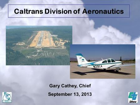 Gary Cathey, Chief September 13, 2013 Caltrans Division of Aeronautics.