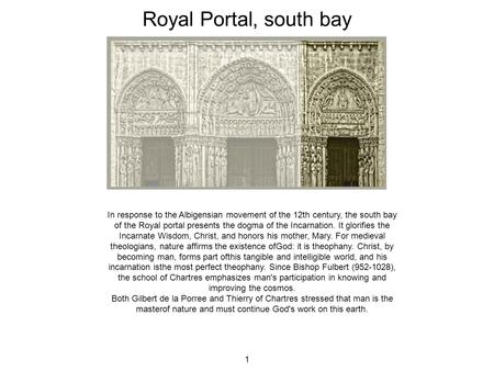 1 In response to the Albigensian movement of the 12th century, the south bay of the Royal portal presents the dogma of the Incarnation. It glorifies the.
