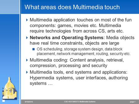 Page 19/<strong>10</strong>/2015 CSE 40373/60373: Multimedia Systems What areas does Multimedia touch  Multimedia application touches on most of the fun components: games,