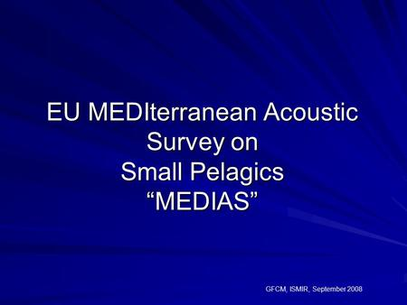"EU MEDIterranean Acoustic Survey on Small Pelagics ""MEDIAS"""