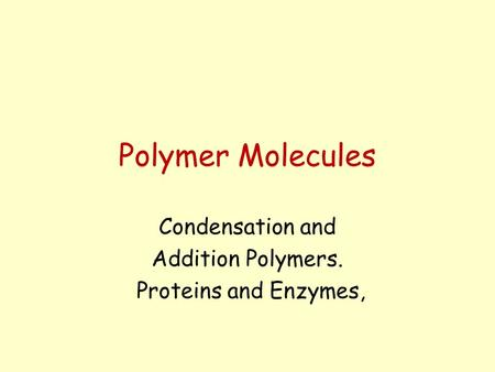 Polymer Molecules Condensation and Addition Polymers.
