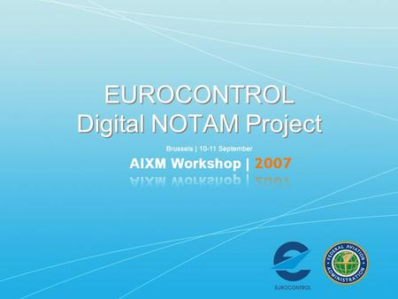 EUROCONTROL Digital NOTAM Project. AIXM 5 Implementation in Europe AIXM 3.3.